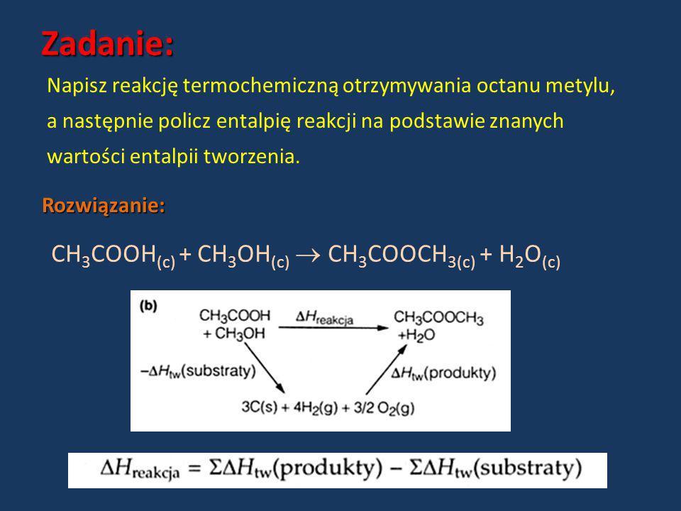 Zadanie: CH3COOH(c) + CH3OH(c)  CH3COOCH3(c) + H2O(c)