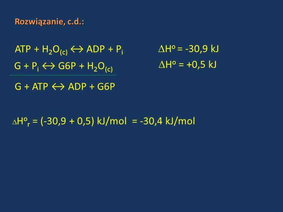 ATP + H2O(c) ↔ ADP + Pi Ho = -30,9 kJ G + Pi ↔ G6P + H2O(c)