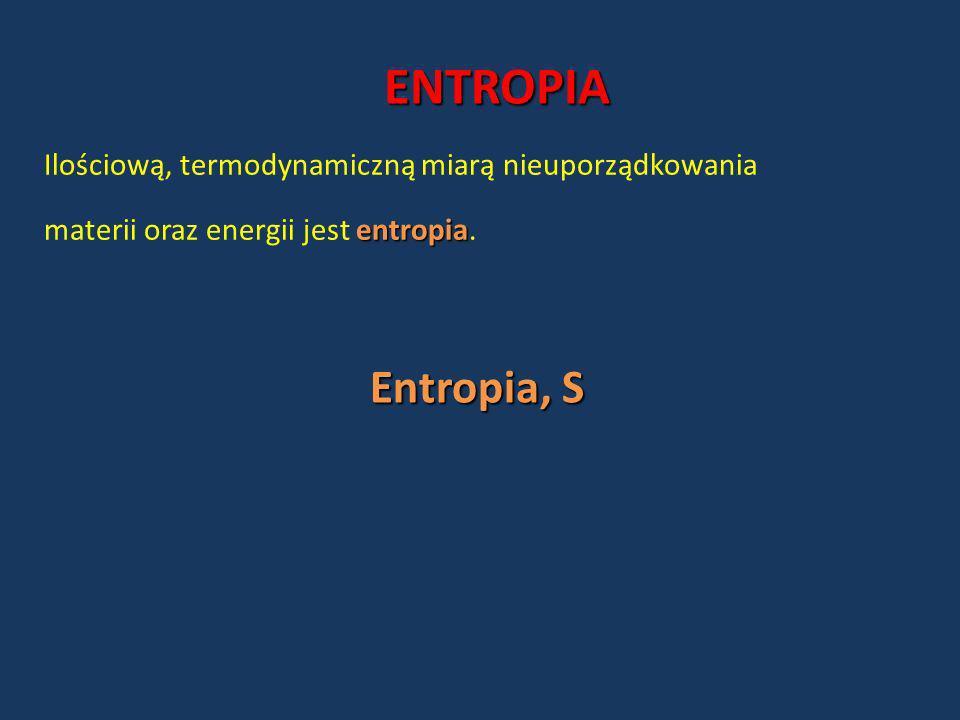 ENTROPIA Ilościową, termodynamiczną miarą nieuporządkowania.