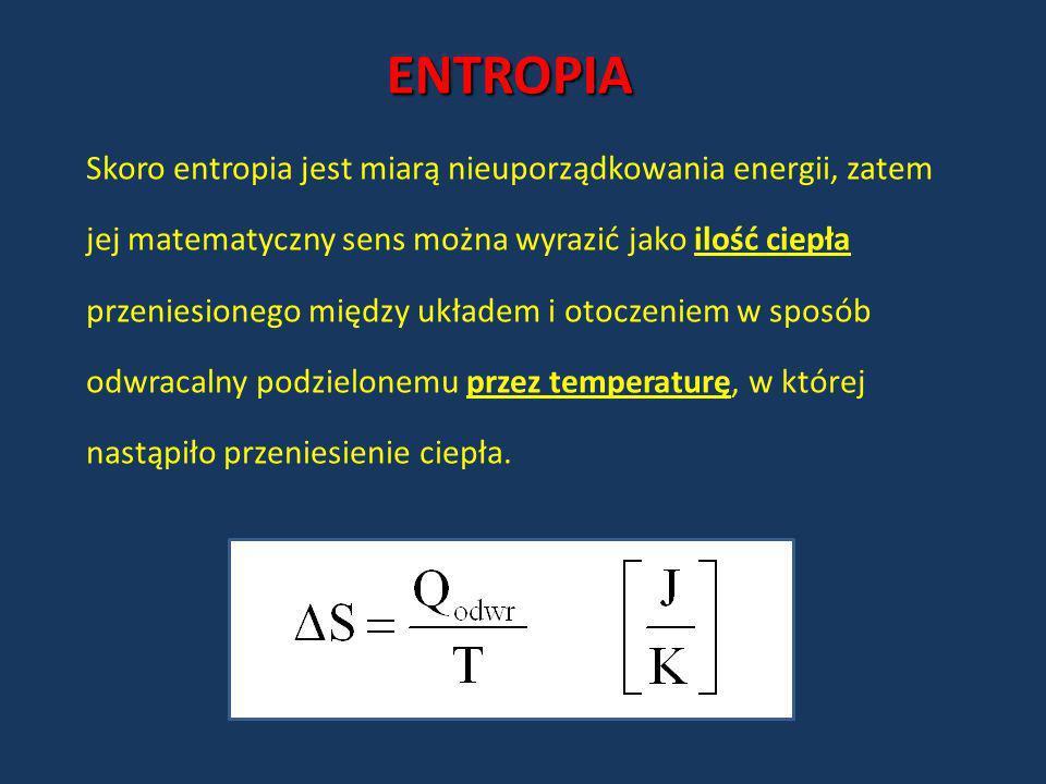 ENTROPIA Skoro entropia jest miarą nieuporządkowania energii, zatem