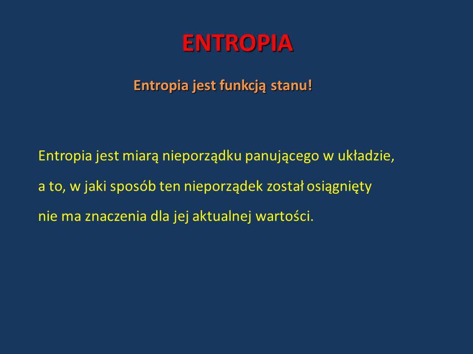 ENTROPIA Entropia jest funkcją stanu!