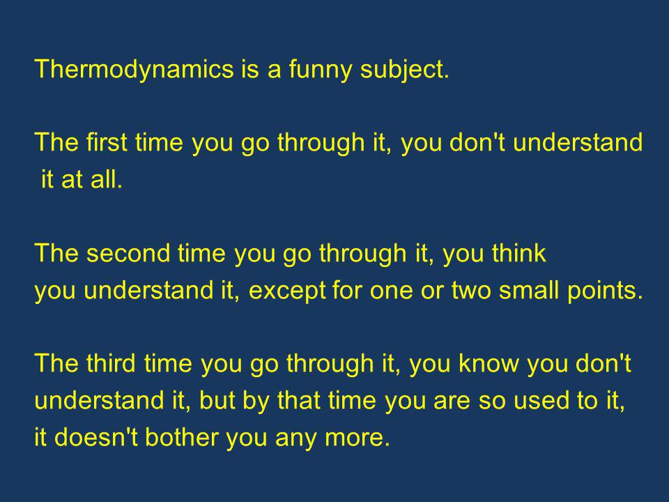 Thermodynamics is a funny subject.