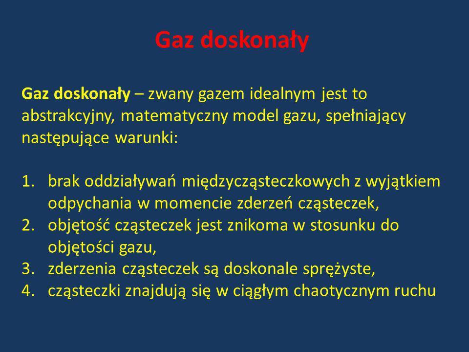 Gaz doskonałyGaz doskonały – zwany gazem idealnym jest to abstrakcyjny, matematyczny model gazu, spełniający następujące warunki: