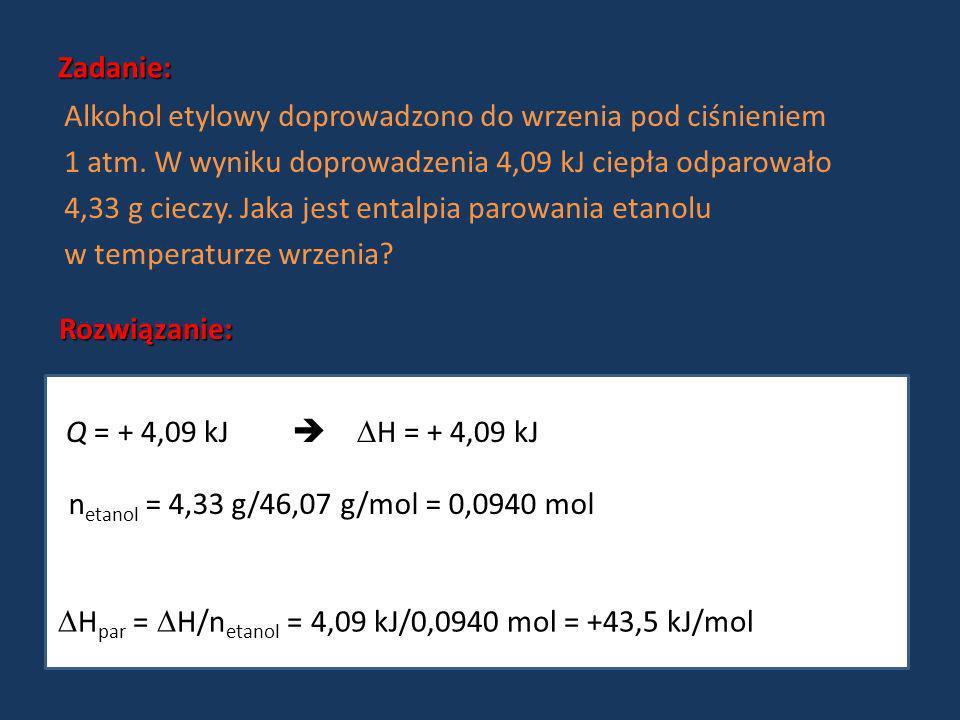 Zadanie: Alkohol etylowy doprowadzono do wrzenia pod ciśnieniem. 1 atm. W wyniku doprowadzenia 4,09 kJ ciepła odparowało.