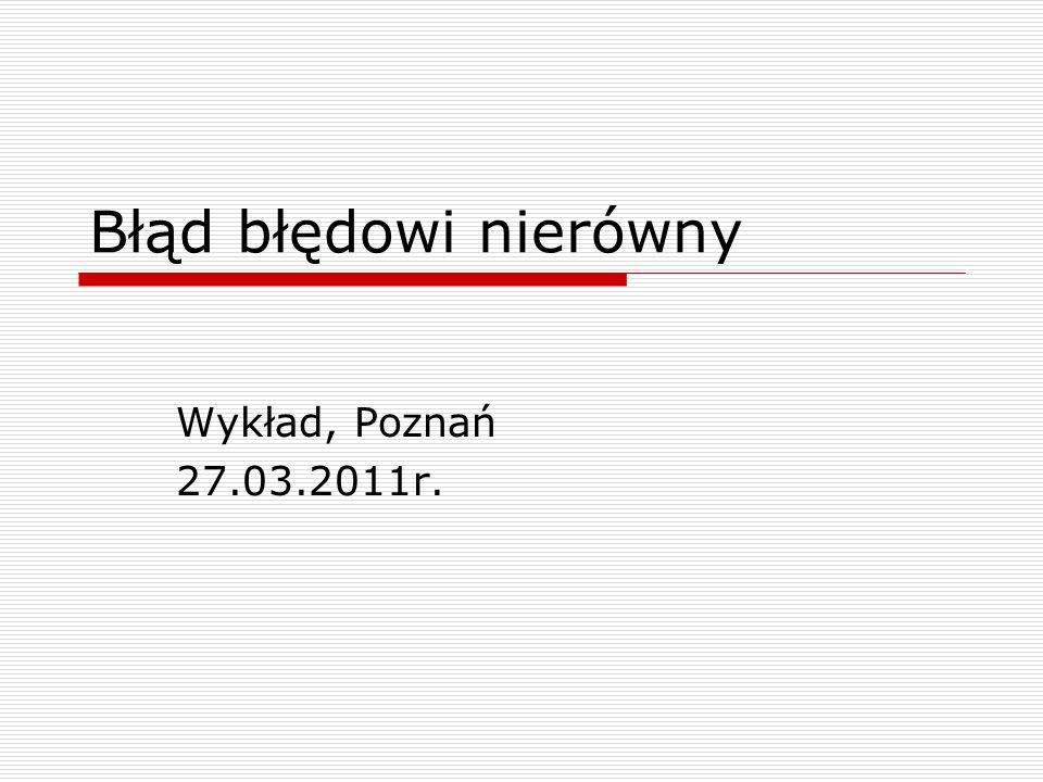 Błąd błędowi nierówny Wykład, Poznań 27.03.2011r.