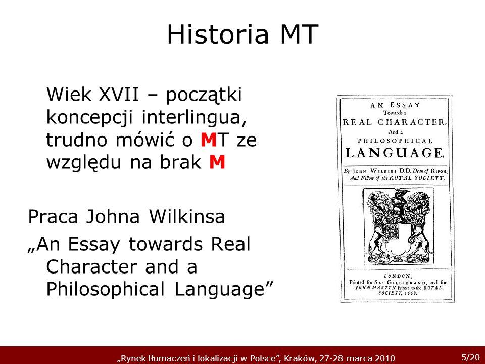 Historia MTWiek XVII – początki koncepcji interlingua, trudno mówić o MT ze względu na brak M. Praca Johna Wilkinsa.
