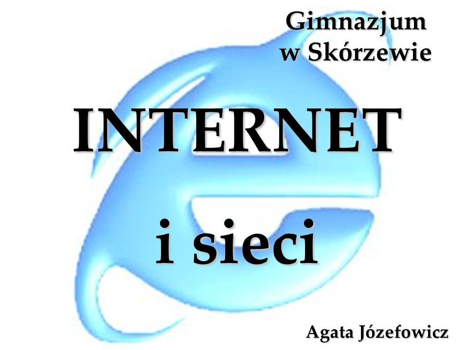 Gimnazjum w Skórzewie INTERNET i sieci Agata Józefowicz