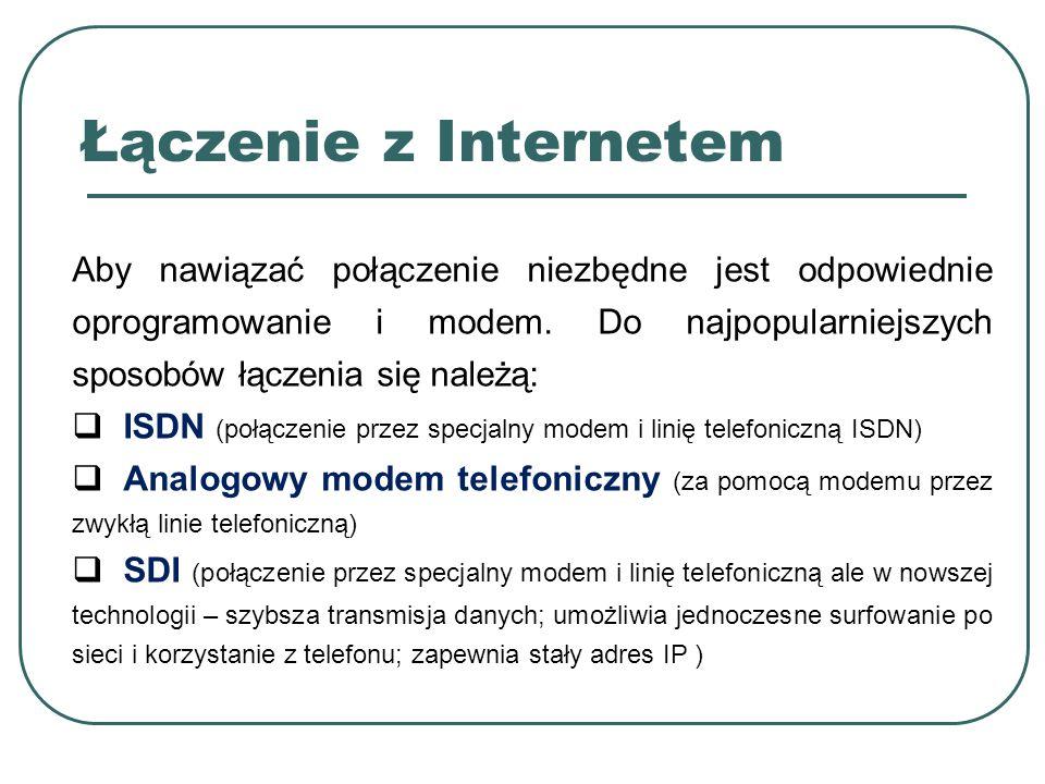 Łączenie z Internetem Aby nawiązać połączenie niezbędne jest odpowiednie oprogramowanie i modem. Do najpopularniejszych sposobów łączenia się należą: