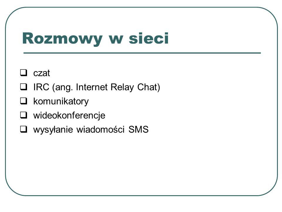 Rozmowy w sieci czat IRC (ang. Internet Relay Chat) komunikatory