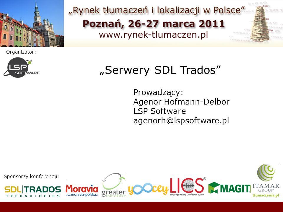 """Serwery SDL Trados Prowadzący: Agenor Hofmann-Delbor LSP Software"