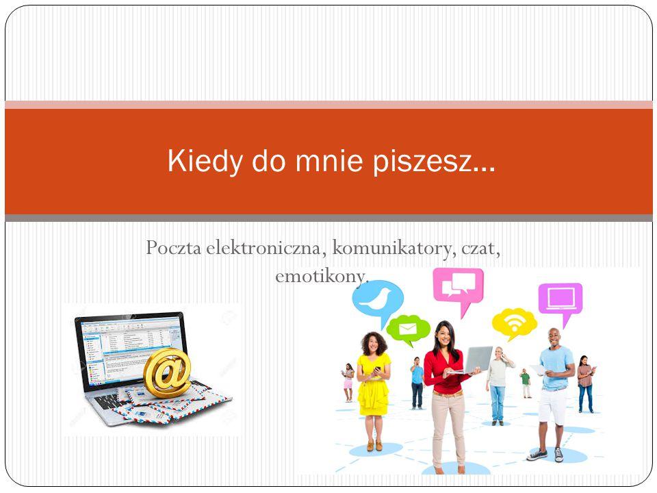 Poczta elektroniczna, komunikatory, czat, emotikony.