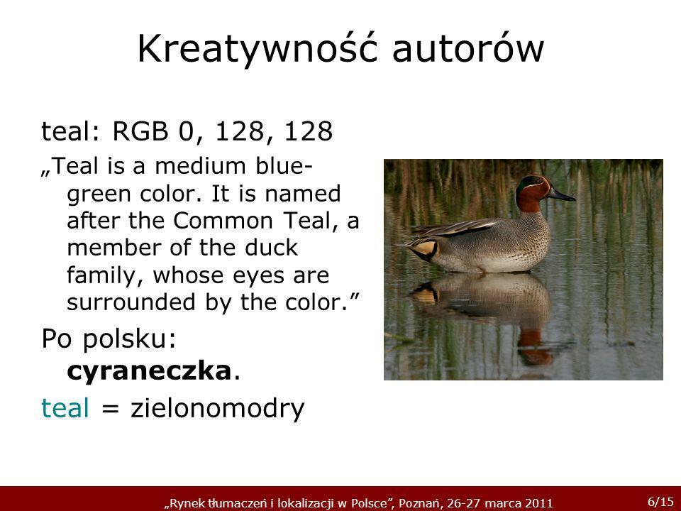 Kreatywność autorów teal: RGB 0, 128, 128 Po polsku: cyraneczka.
