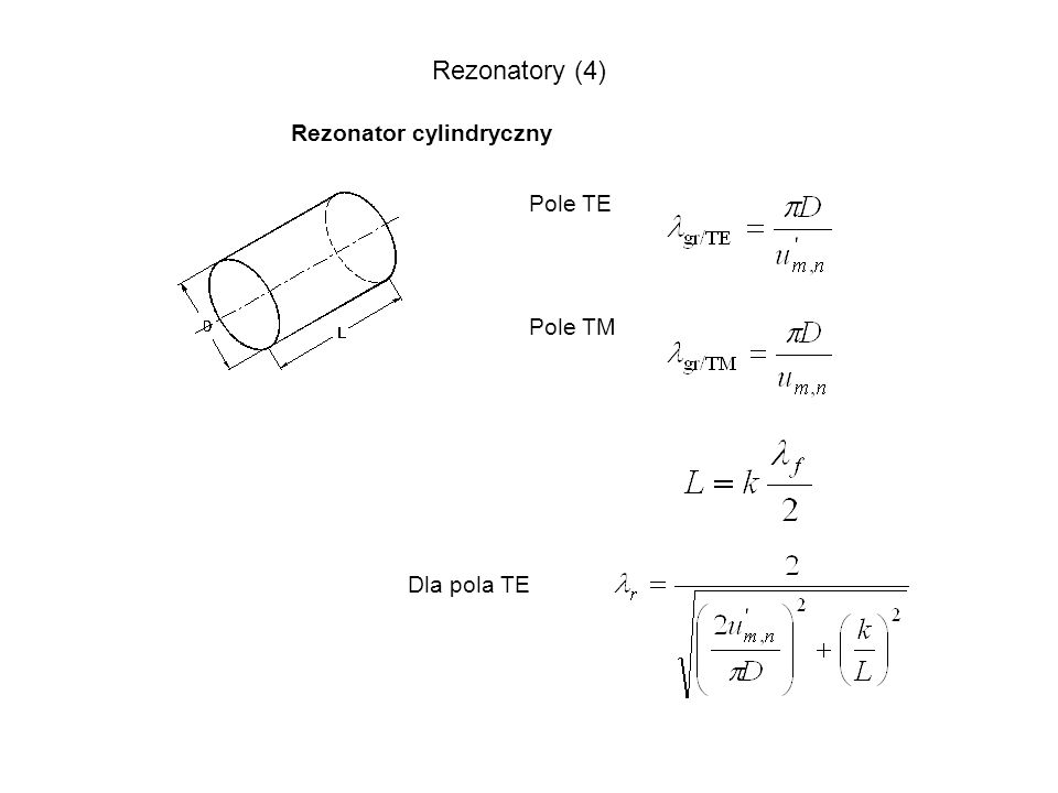 Rezonatory (4) Rezonator cylindryczny Pole TE Pole TM Dla pola TE