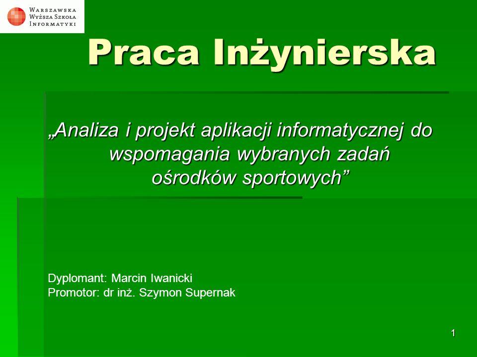 """Praca Inżynierska""""Analiza i projekt aplikacji informatycznej do wspomagania wybranych zadań ośrodków sportowych"""