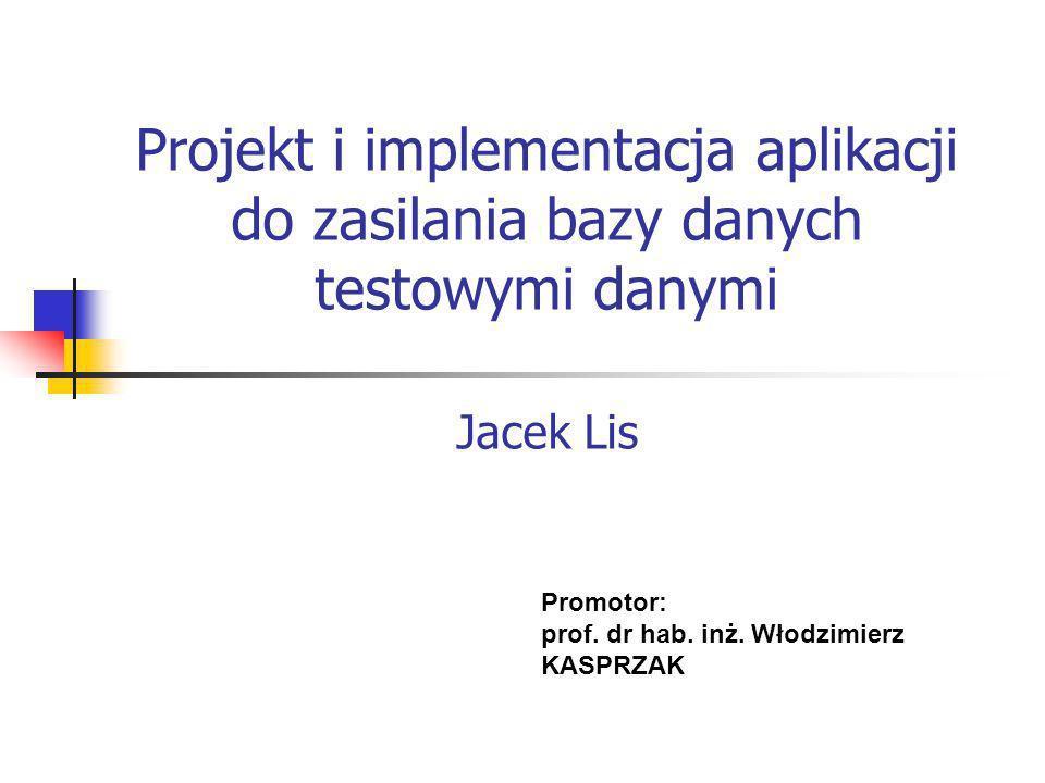 Projekt i implementacja aplikacji do zasilania bazy danych testowymi danymi Jacek Lis