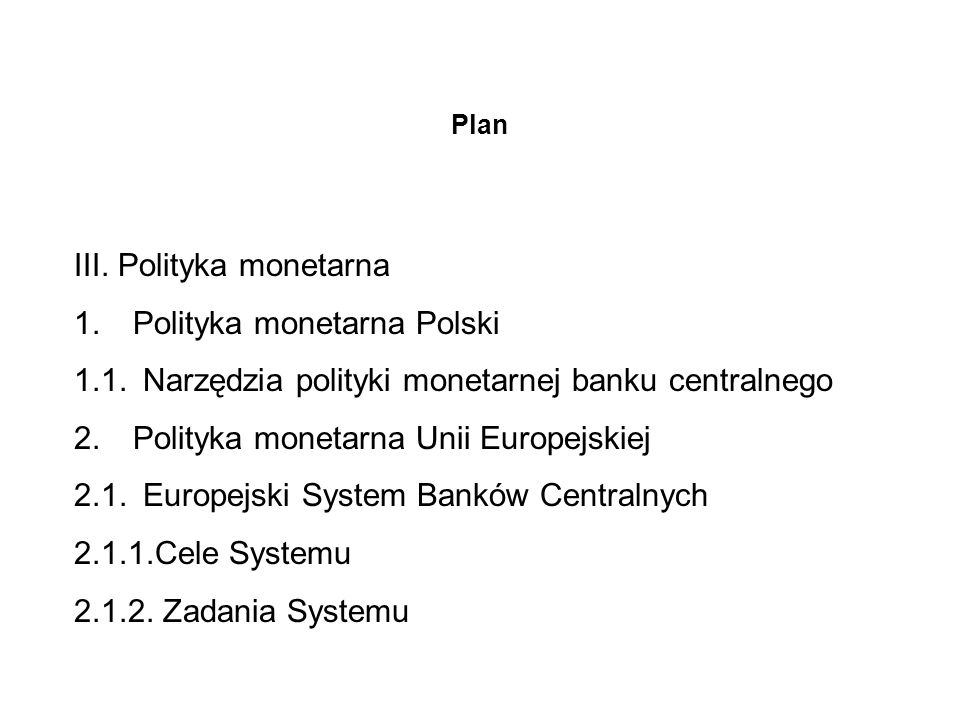 III. Polityka monetarna 1. Polityka monetarna Polski
