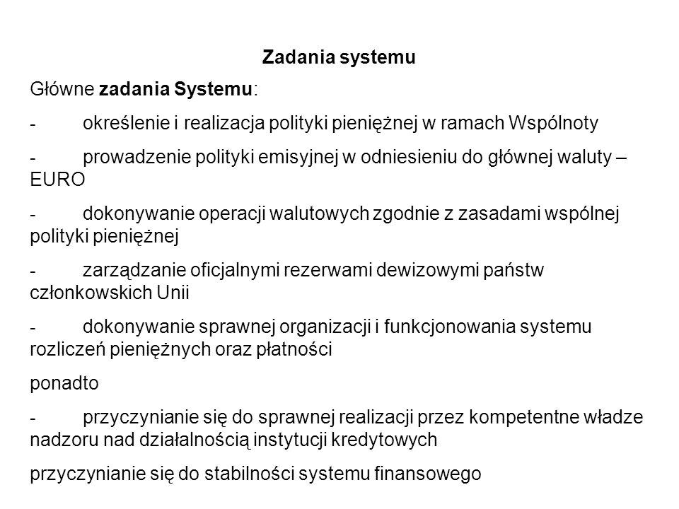 Zadania systemu Główne zadania Systemu: - określenie i realizacja polityki pieniężnej w ramach Wspólnoty.
