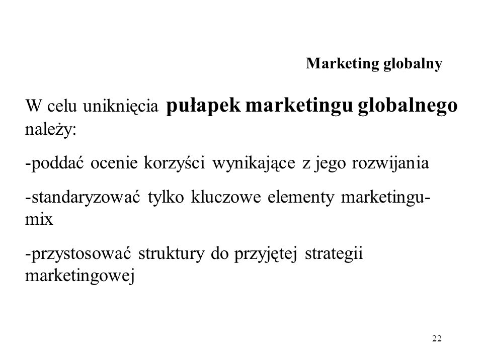 W celu uniknięcia pułapek marketingu globalnego należy: