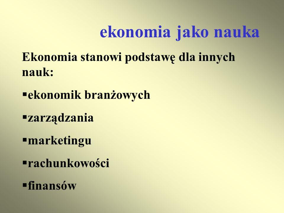 ekonomia jako nauka Ekonomia stanowi podstawę dla innych nauk: