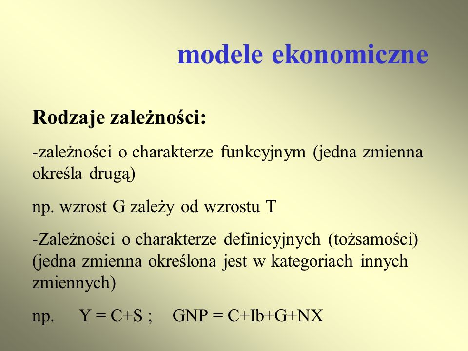 modele ekonomiczne Rodzaje zależności:
