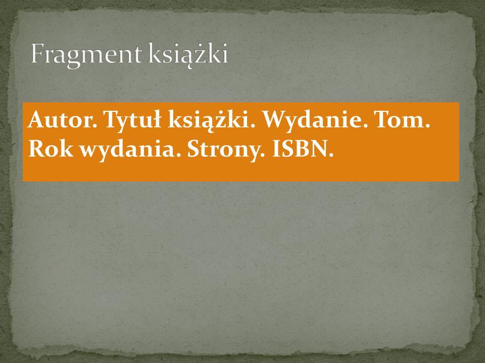 Fragment książki Autor. Tytuł książki. Wydanie. Tom. Rok wydania. Strony. ISBN.