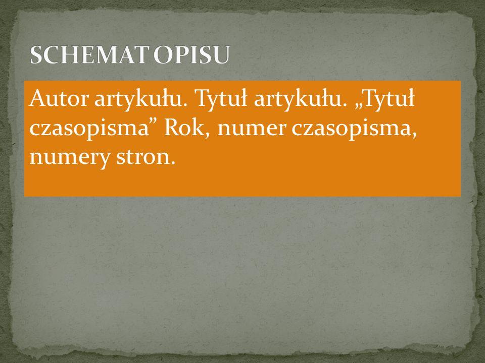 SCHEMAT OPISU Autor artykułu. Tytuł artykułu.