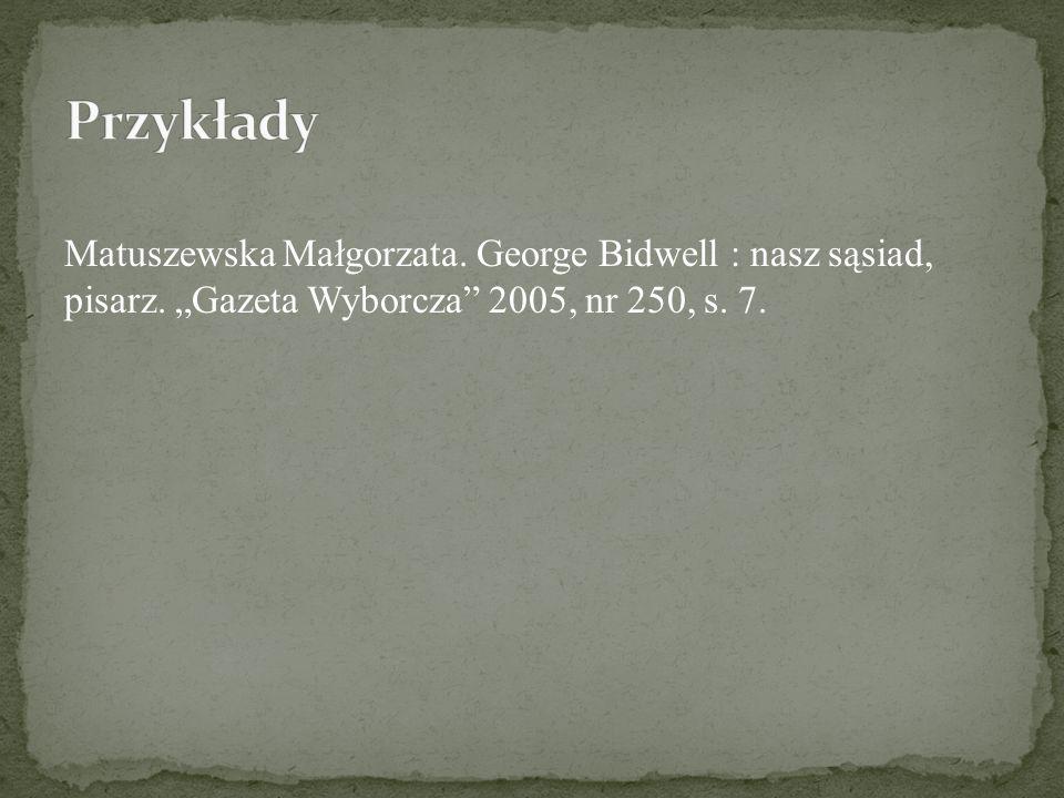 Przykłady Matuszewska Małgorzata. George Bidwell : nasz sąsiad, pisarz.