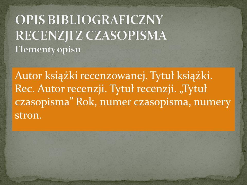 OPIS BIBLIOGRAFICZNY RECENZJI Z CZASOPISMA Elementy opisu