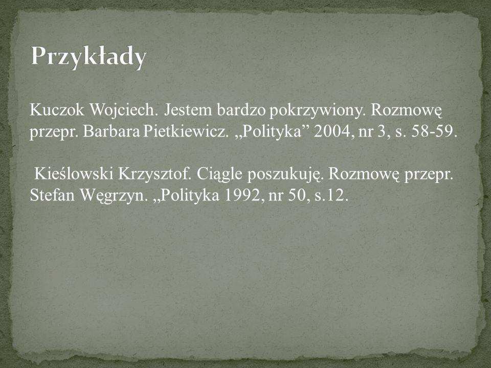 """Przykłady Kuczok Wojciech. Jestem bardzo pokrzywiony. Rozmowę przepr. Barbara Pietkiewicz. """"Polityka 2004, nr 3, s. 58-59."""