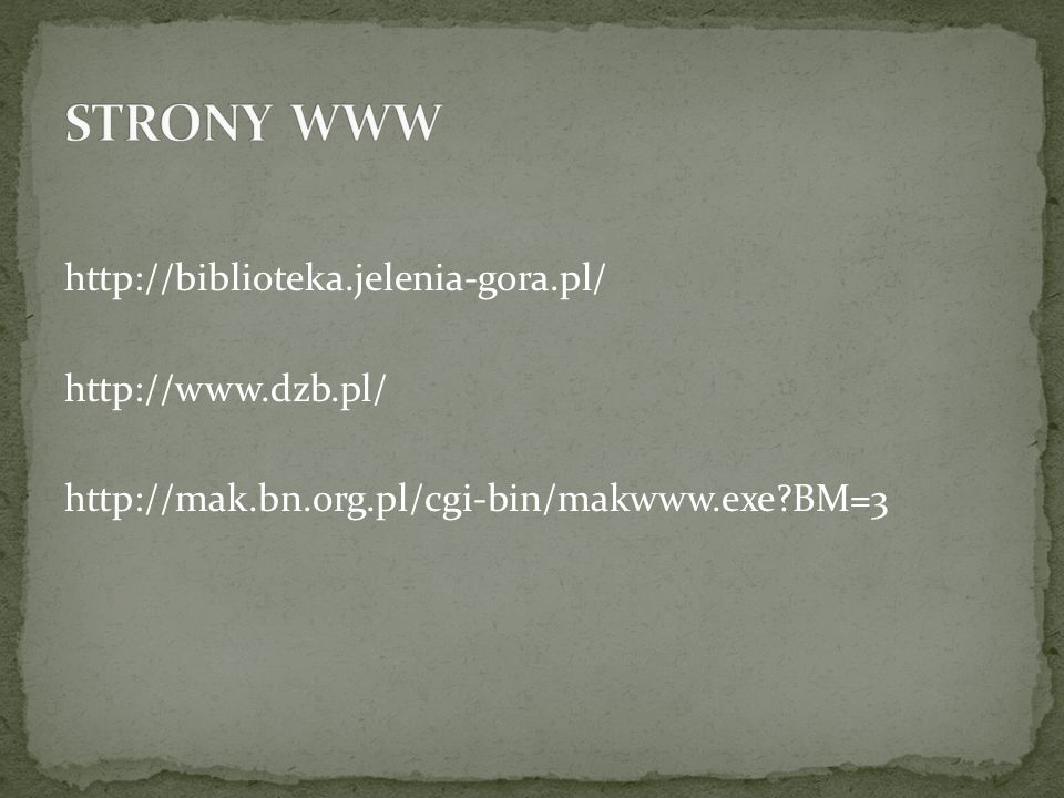 STRONY WWW http://biblioteka.jelenia-gora.pl/ http://www.dzb.pl/