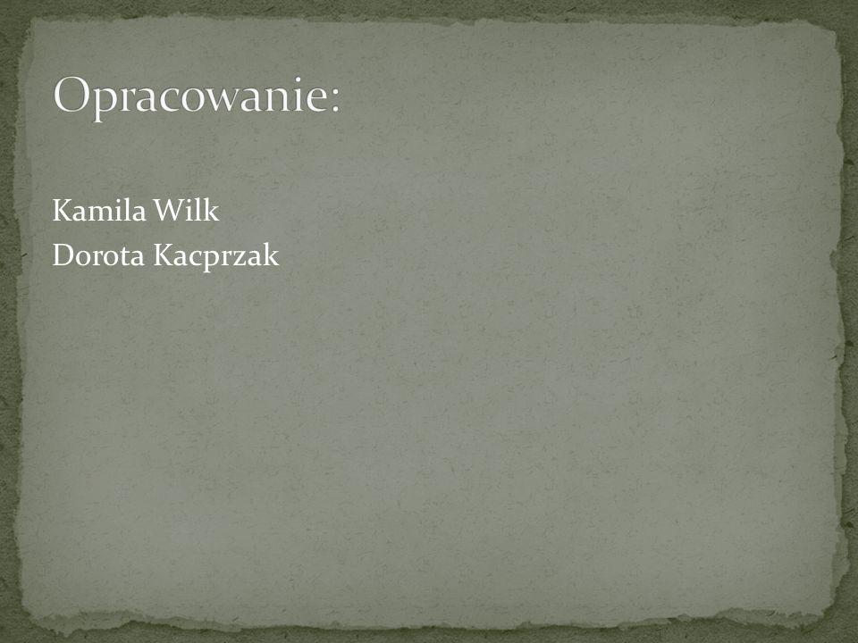 Opracowanie: Kamila Wilk Dorota Kacprzak