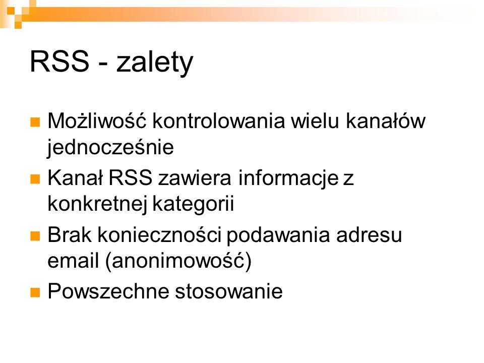 RSS - zalety Możliwość kontrolowania wielu kanałów jednocześnie