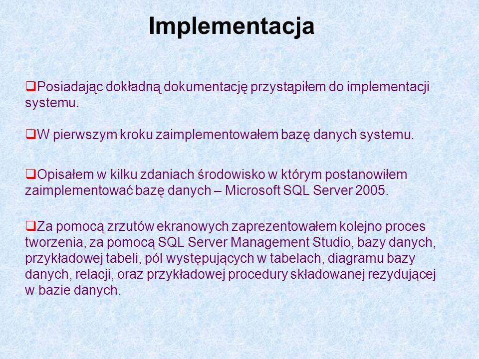 Implementacja Posiadając dokładną dokumentację przystąpiłem do implementacji systemu. W pierwszym kroku zaimplementowałem bazę danych systemu.