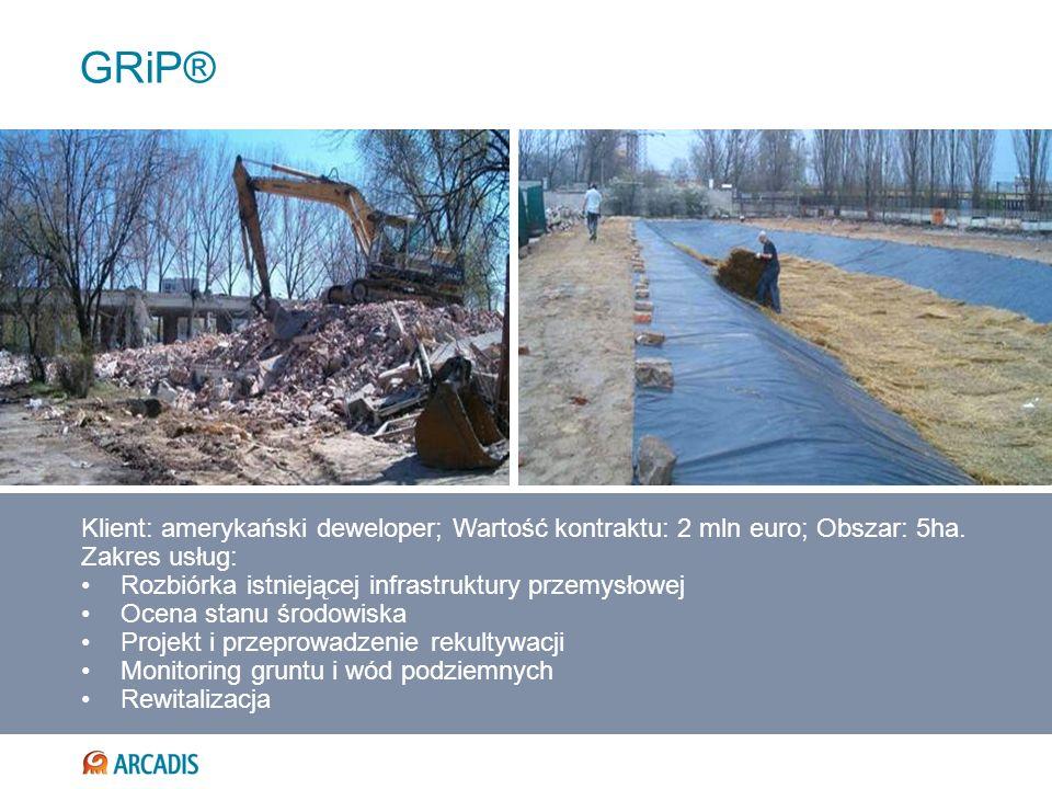 GRiP® Klient: amerykański deweloper; Wartość kontraktu: 2 mln euro; Obszar: 5ha. Zakres usług: Rozbiórka istniejącej infrastruktury przemysłowej.