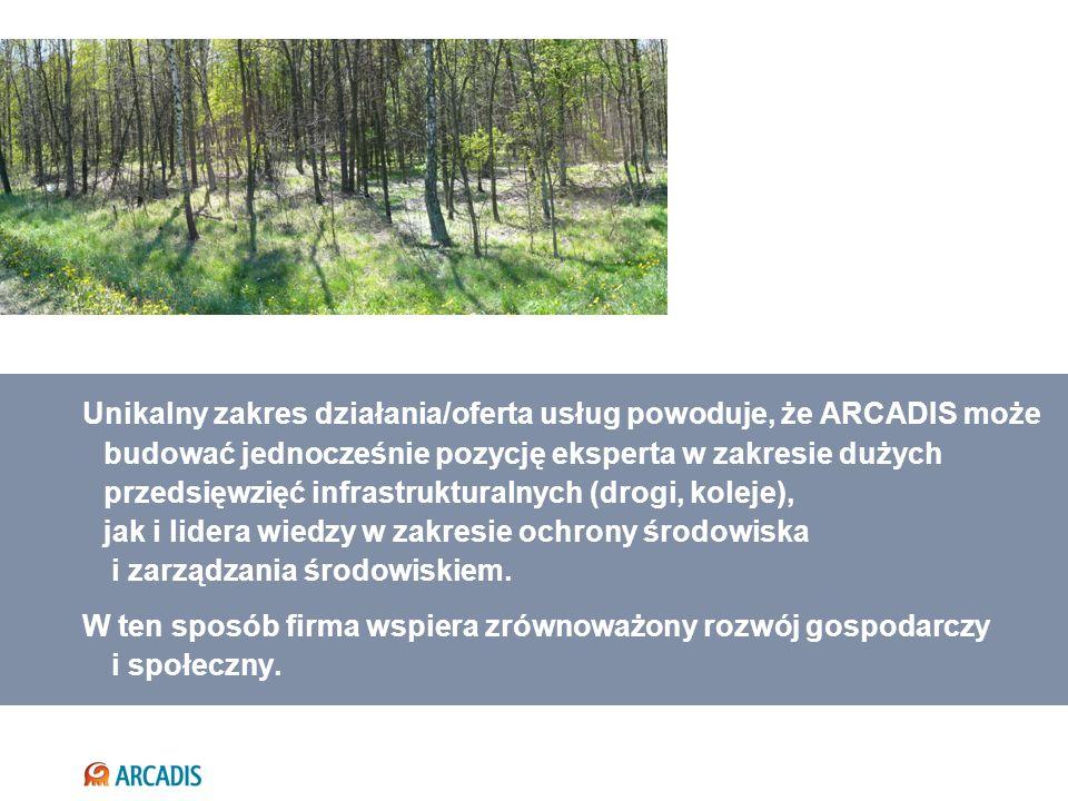 Unikalny zakres działania/oferta usług powoduje, że ARCADIS może budować jednocześnie pozycję eksperta w zakresie dużych przedsięwzięć infrastrukturalnych (drogi, koleje), jak i lidera wiedzy w zakresie ochrony środowiska i zarządzania środowiskiem.