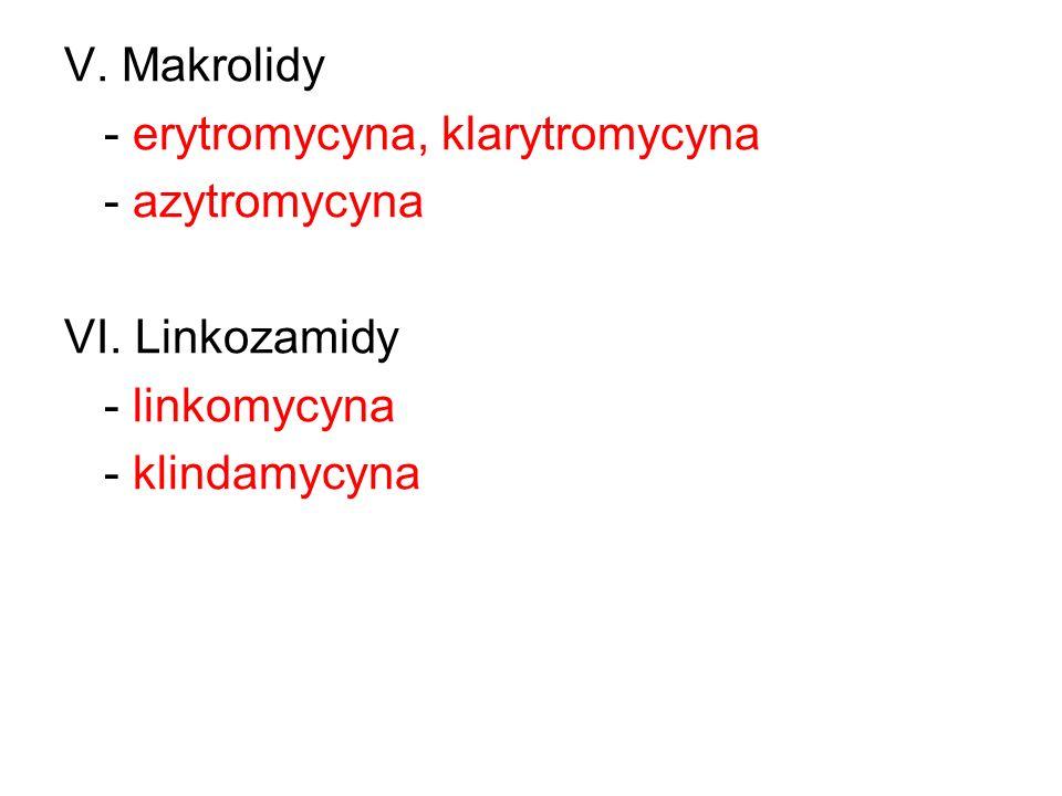 V. Makrolidy - erytromycyna, klarytromycyna. - azytromycyna.