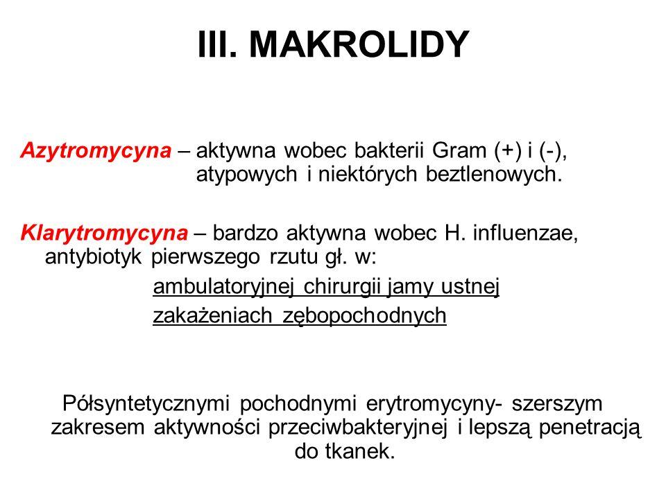 III. MAKROLIDY Azytromycyna – aktywna wobec bakterii Gram (+) i (-), atypowych i niektórych beztlenowych.