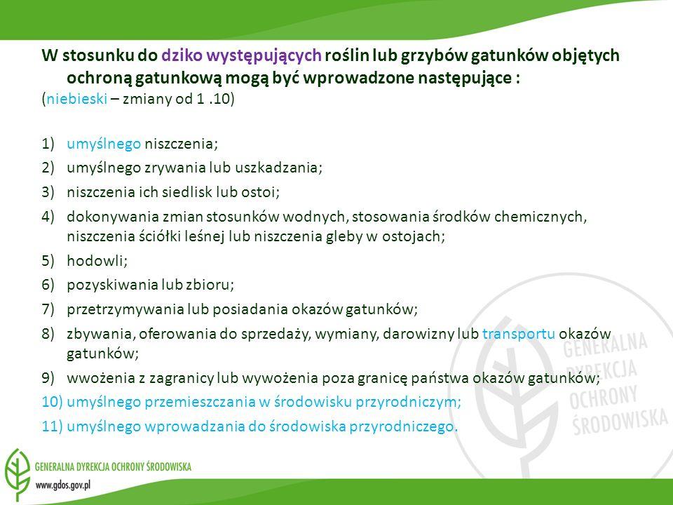 W stosunku do dziko występujących roślin lub grzybów gatunków objętych ochroną gatunkową mogą być wprowadzone następujące :