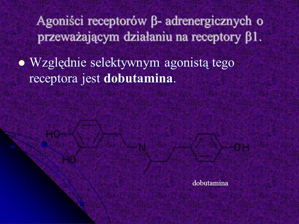 Względnie selektywnym agonistą tego receptora jest dobutamina.