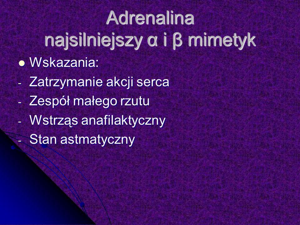 Adrenalina najsilniejszy α i β mimetyk