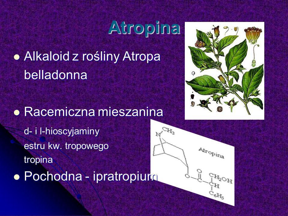Atropina Alkaloid z rośliny Atropa belladonna Racemiczna mieszanina