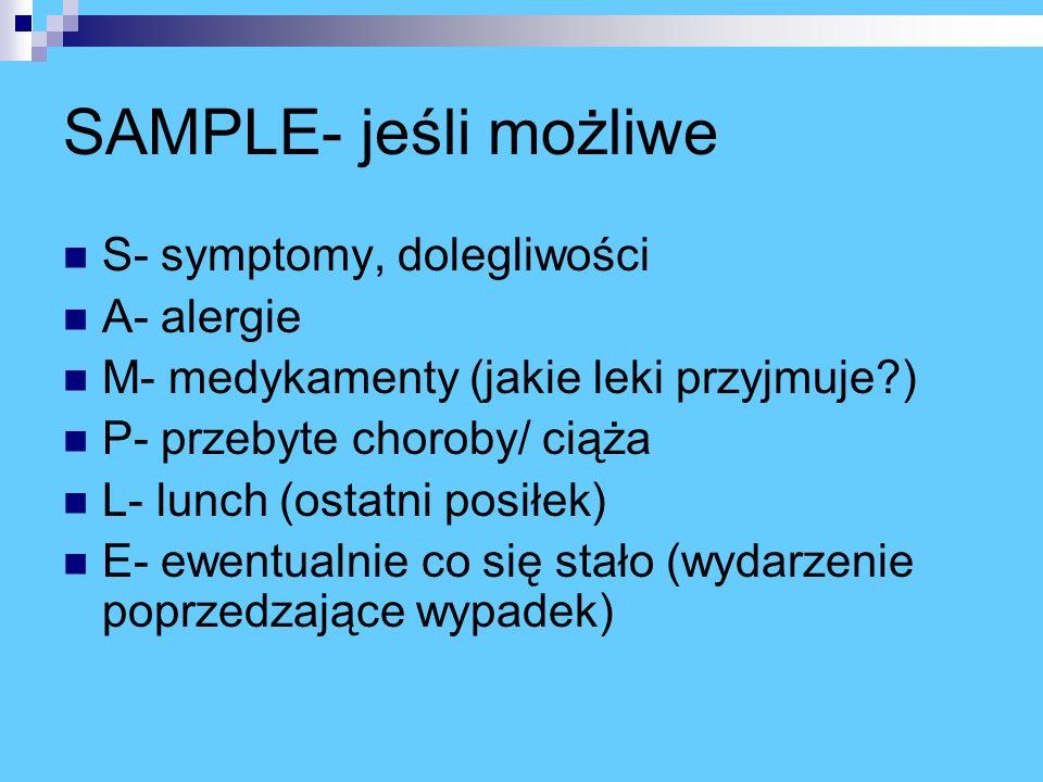 SAMPLE- jeśli możliwe S- symptomy, dolegliwości A- alergie
