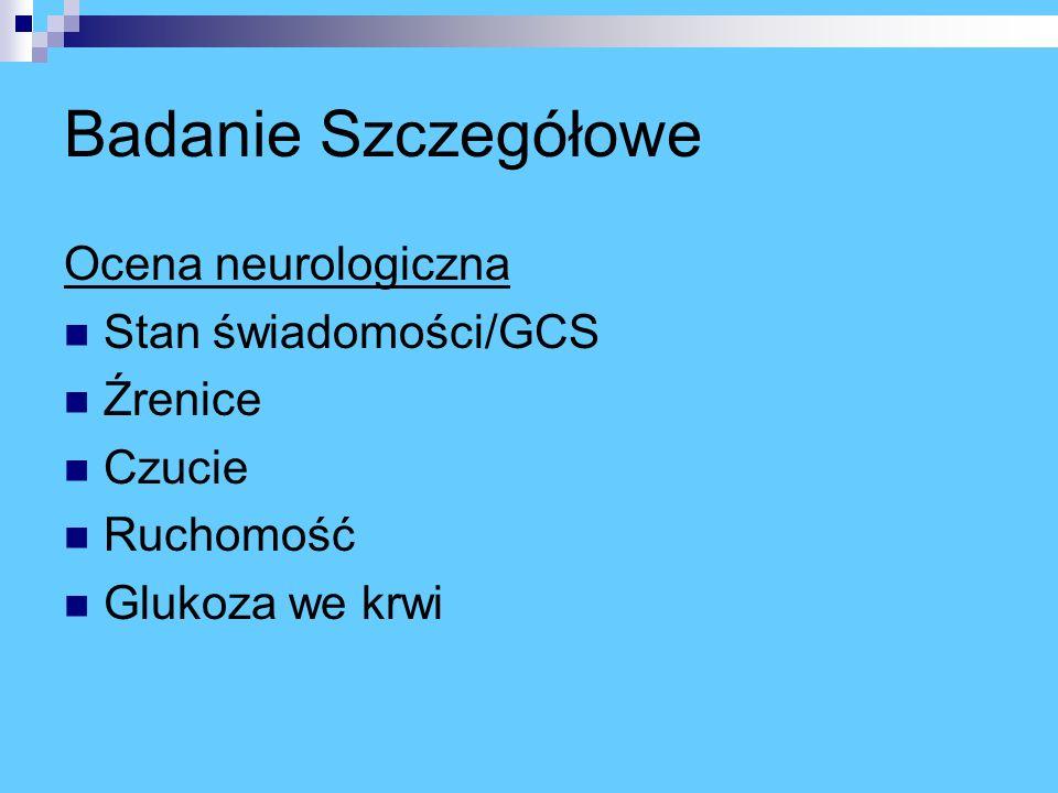 Badanie Szczegółowe Ocena neurologiczna Stan świadomości/GCS Źrenice