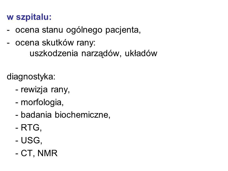 w szpitalu: ocena stanu ogólnego pacjenta, ocena skutków rany: uszkodzenia narządów, układów. diagnostyka: