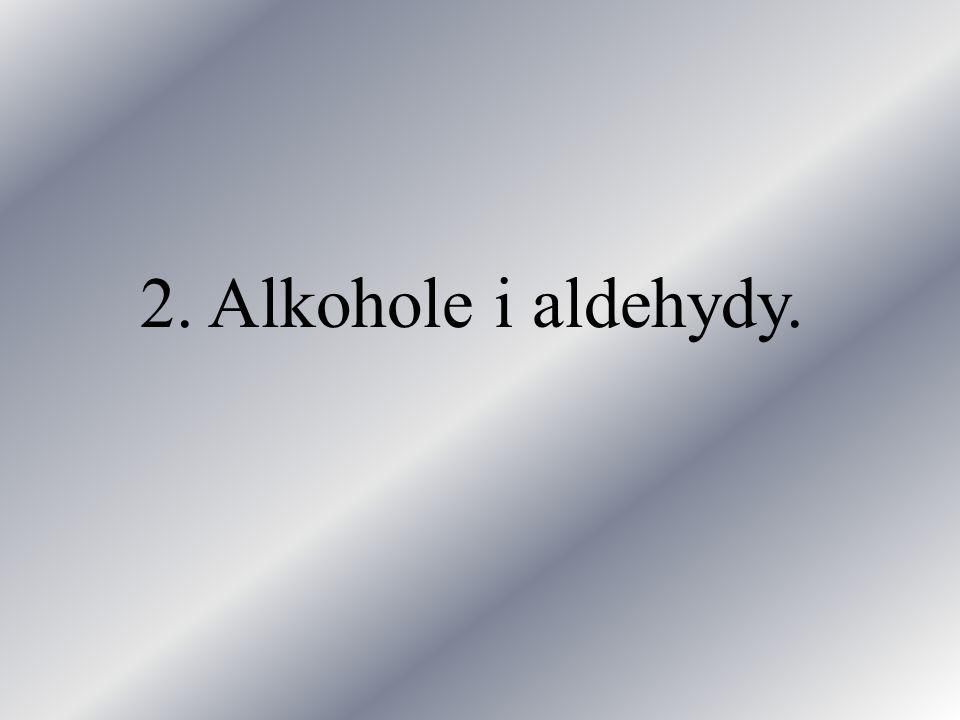 2. Alkohole i aldehydy.