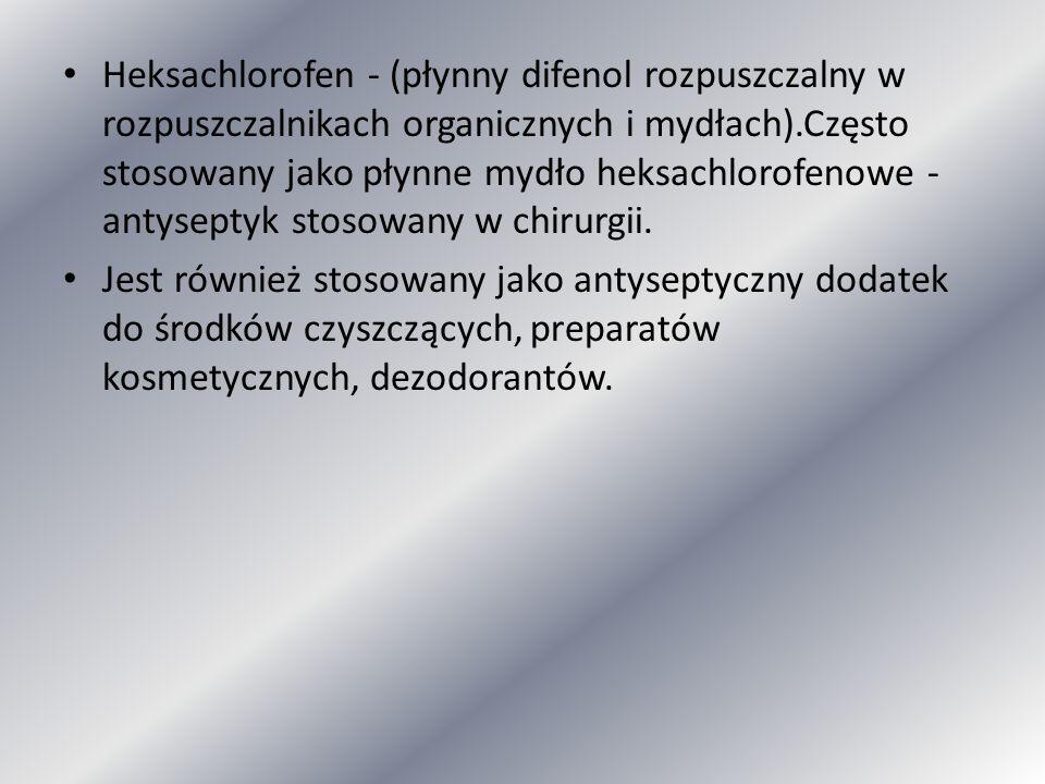 Heksachlorofen - (płynny difenol rozpuszczalny w rozpuszczalnikach organicznych i mydłach).Często stosowany jako płynne mydło heksachlorofenowe - antyseptyk stosowany w chirurgii.