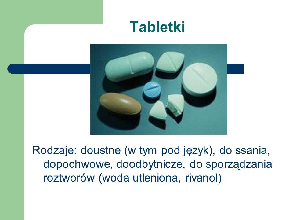 TabletkiRodzaje: doustne (w tym pod język), do ssania, dopochwowe, doodbytnicze, do sporządzania roztworów (woda utleniona, rivanol)