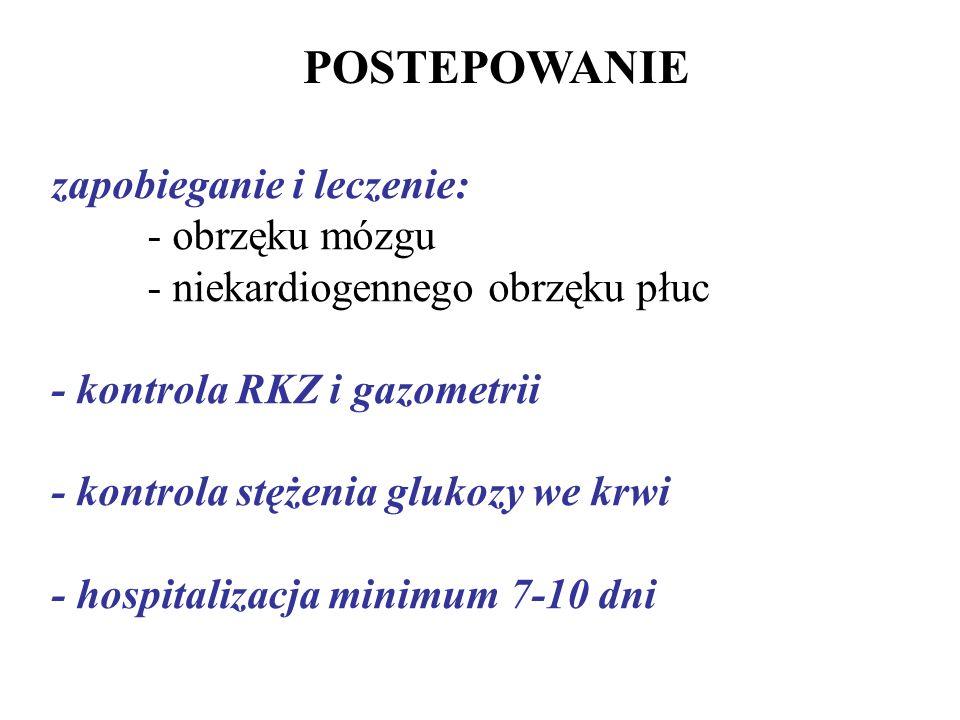 POSTEPOWANIE zapobieganie i leczenie: - obrzęku mózgu - niekardiogennego obrzęku płuc. - kontrola RKZ i gazometrii.