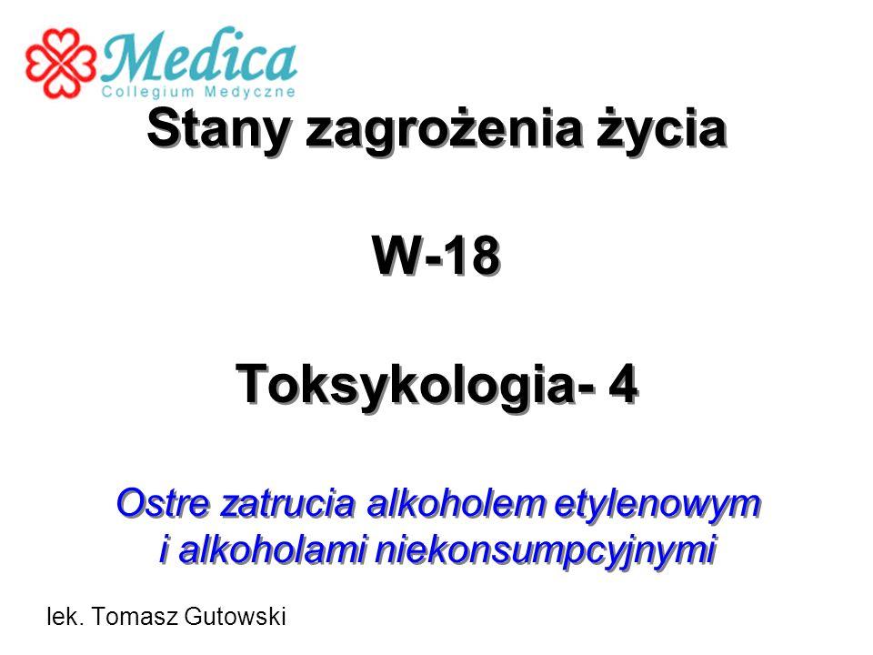 Stany zagrożenia życia W-18 Toksykologia- 4 Ostre zatrucia alkoholem etylenowym i alkoholami niekonsumpcyjnymi