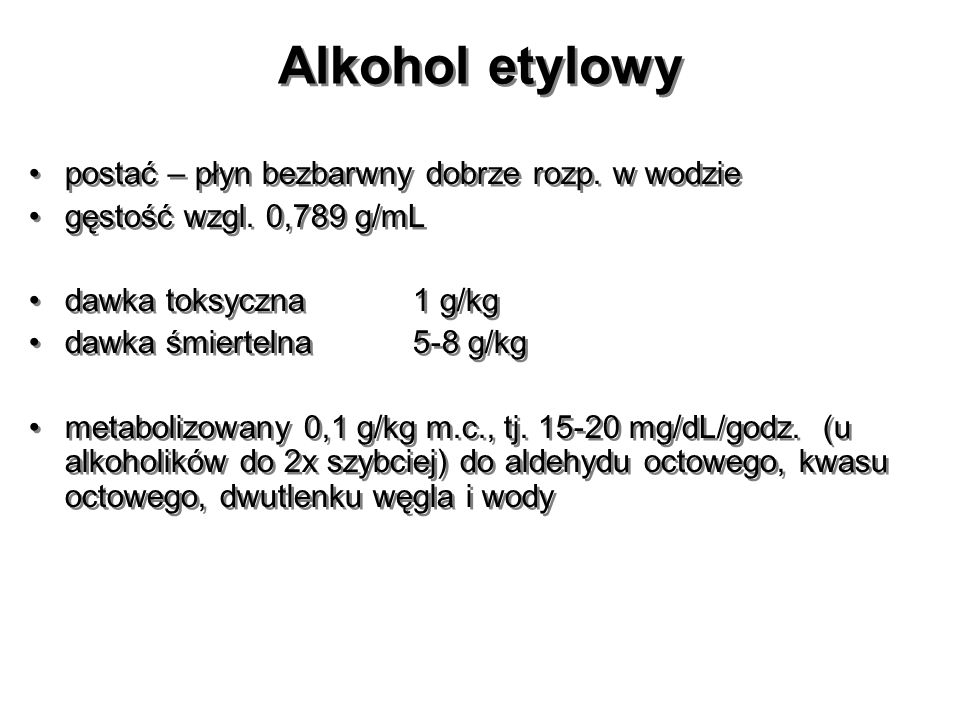 Alkohol etylowy postać – płyn bezbarwny dobrze rozp. w wodzie